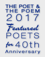 The Poet & the Poem 2017 Featured Poets for the 40th Anneversary